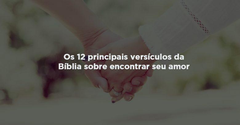 Photo of Os 12 principais versículos da Bíblia sobre encontrar seu amor