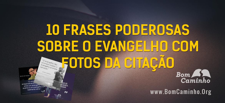 10 Frases Sobre O Evangelho Com Fotos Da Citação Bomcaminhoorg