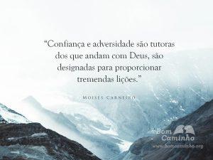 Confiança e adversidade são tutoras dos que andam com Deus, são designadas para proporcionar tremendas lições