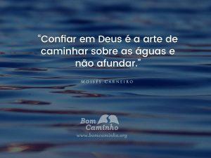 Confiar em Deus é a arte de caminhar sobre as águas e não se afundar