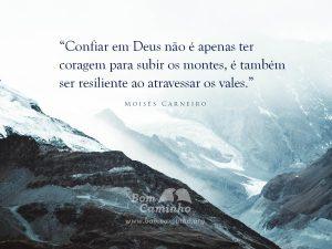 Confiar em Deus não é apenas ter coragem para subir os montes, é também ser resiliente ao atravessar os vales