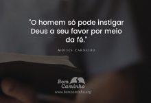 O homem só pode provocar Deus a seu favor por meio da fé.